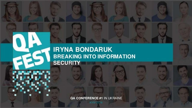 Тема доклада Тема доклада Тема доклада KYIV 2019 IRYNA BONDARUK BREAKING INTO INFORMATION SECURITY QA CONFERENCE #1 IN UKR...