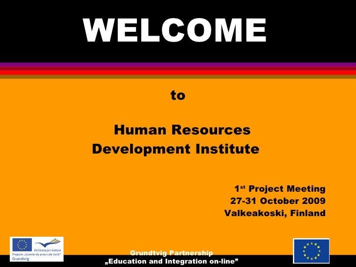 WELCOME  <ul><li>to </li></ul><ul><li>Human Resources  </li></ul><ul><li>Development Institute  </li></ul><ul><li>1 st  Pr...