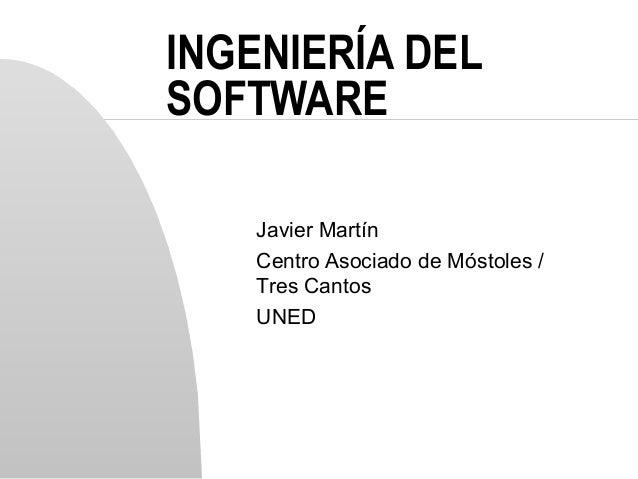 INGENIERÍA DELSOFTWAREJavier MartínCentro Asociado de Móstoles /Tres CantosUNED
