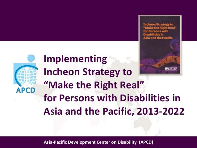 """Implementing Incheon Strategy to """"Make the Right Real"""" for Persons with Disabilities in Asia and the Pacific, 2013-2022 As..."""