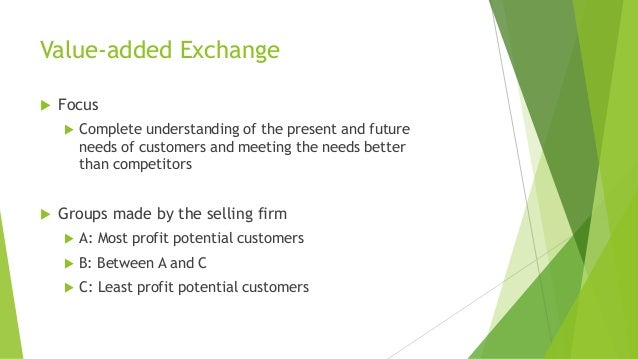 Value-added Exchange  Focus  Complete understanding of the present and future needs of customers and meeting the needs b...