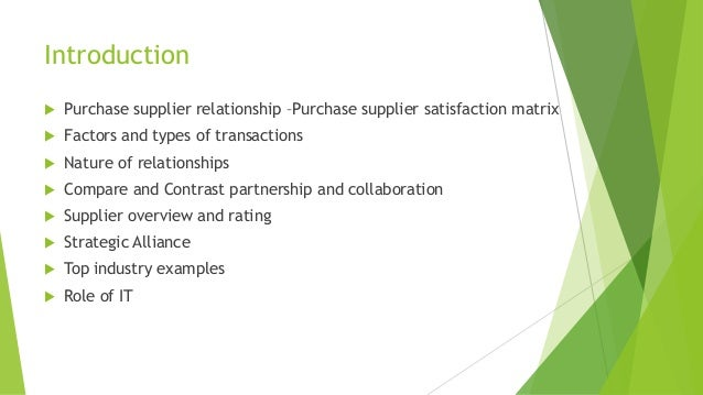 Introduction  Purchase supplier relationship –Purchase supplier satisfaction matrix  Factors and types of transactions ...