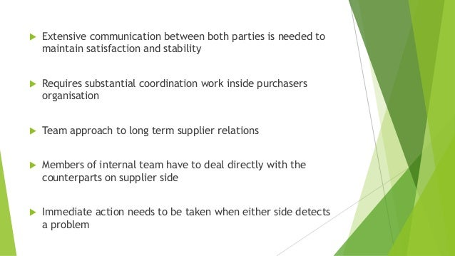  Extensive communication between both parties is needed to maintain satisfaction and stability  Requires substantial coo...
