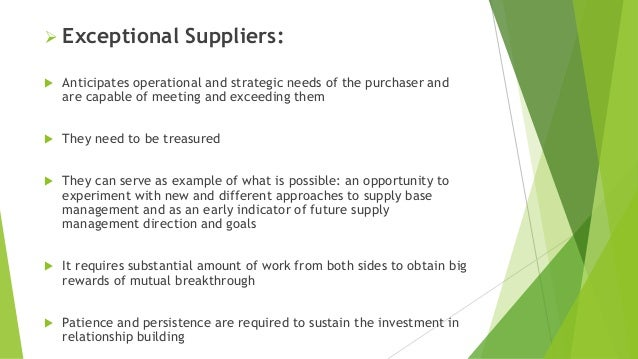 Exceptional Suppliers:  Anticipates operational and strategic needs of the purchaser and are capable of meeting and exc...