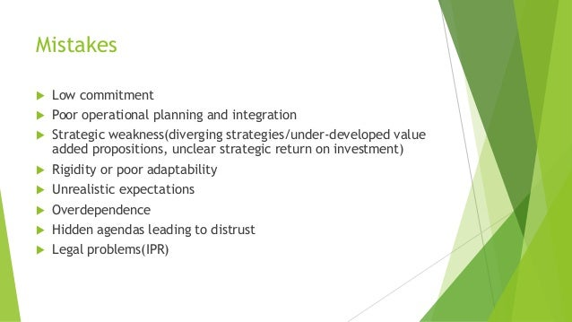 Mistakes  Low commitment  Poor operational planning and integration  Strategic weakness(diverging strategies/under-deve...