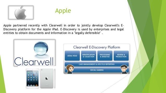 Apple Apple partnered recently with Clearwell in order to jointly develop Clearwell's E- Discovery platform for the Apple ...