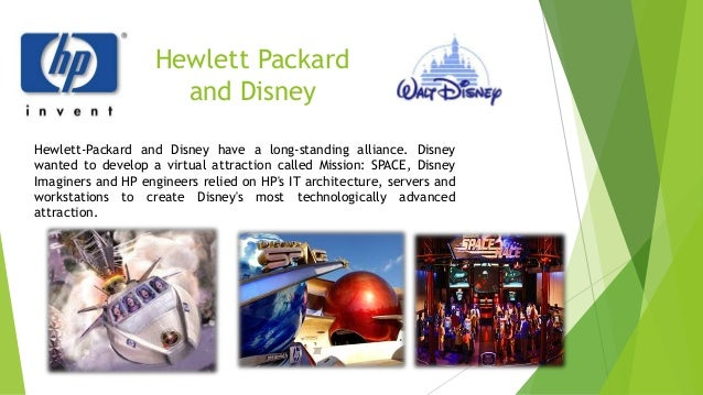 Hewlett Packard and Disney Hewlett-Packard and Disney have a long-standing alliance. Disney wanted to develop a virtual at...