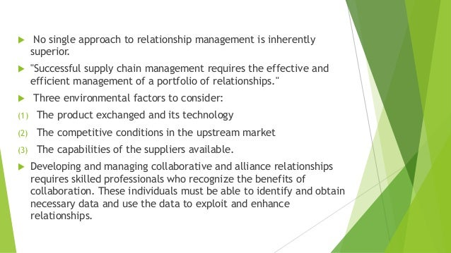 """ No single approach to relationship management is inherently superior.  """"Successful supply chain management requires the..."""