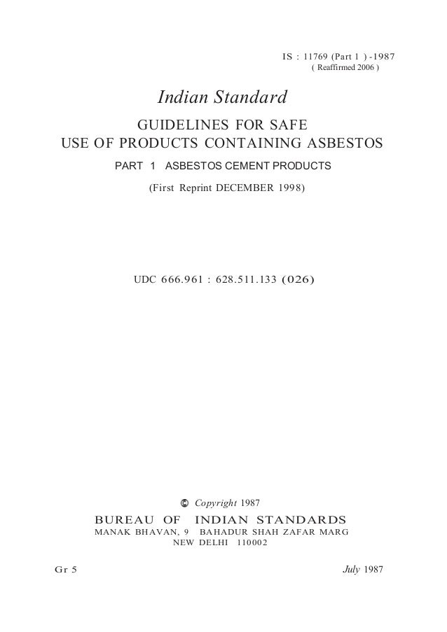 IS : 11769 (Part 1 ) -1987 ( Reaffirmed 2006 ) Indian Standard GUIDELINES FOR SAFE USE OF PRODUCTS CONTAINING ASBESTOS PAR...