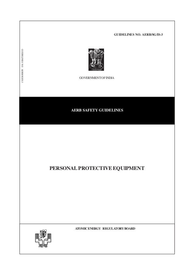 GUIDELINES NO. AERB/SG/IS-3 GOVERNMENTOFINDIA PERSONAL PROTECTIVE EQUIPMENT AERB SAFETY GUIDELINES ATOMICENERGY REGULATORY...