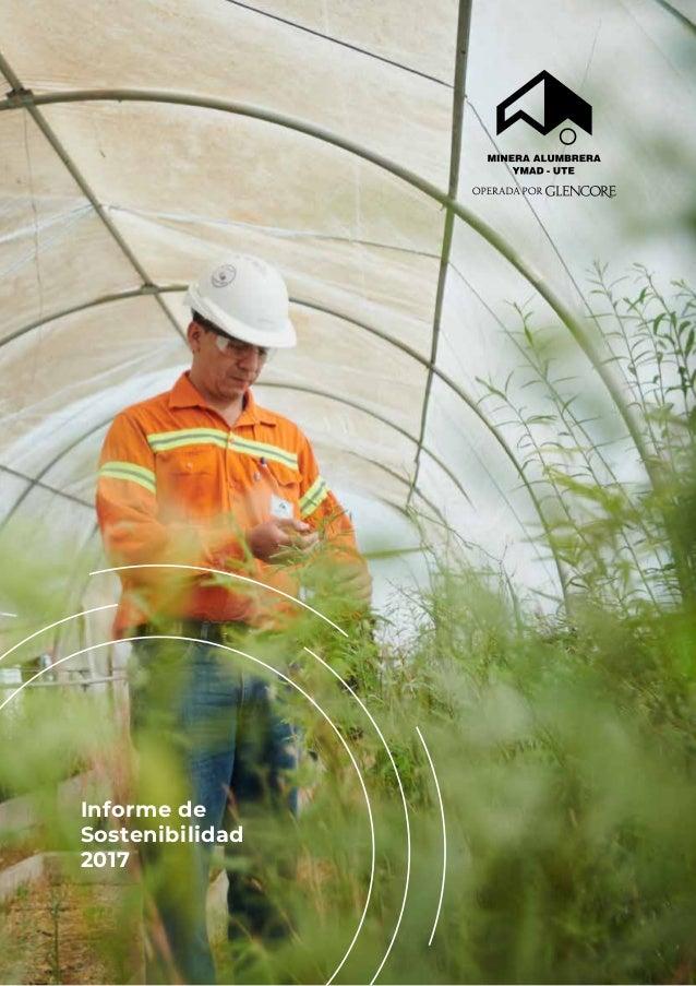 Informe de Sostenibilidad 2017 Minera Alumbrera 4319 Distrito de Hualfín Departamento Belén, Catamarca www.alumbrera.com.ar