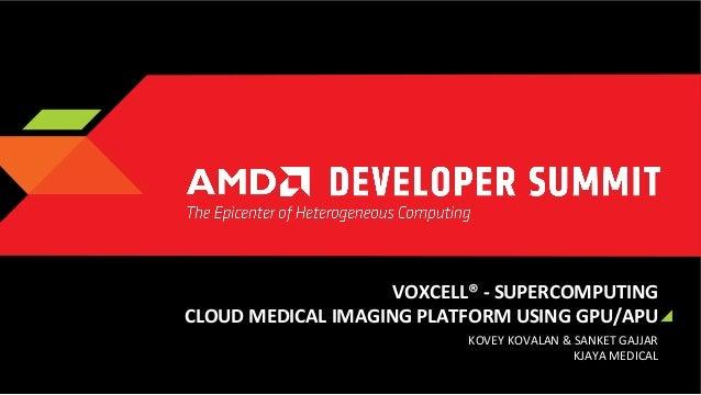 VOXCELL®  -‐  SUPERCOMPUTING      CLOUD  MEDICAL  IMAGING  PLATFORM  USING  GPU/APU    KOVEY  KOVAL...