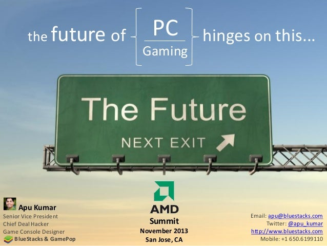 the future  of  PC Gaming  hinges on this...  Apu Kumar Senior Vice President Chief Deal Hacker Game Console Designer Blue...