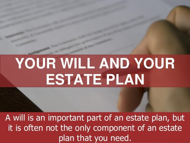 ANNAPOLIS • MILLERSVILLE • BOWIE • WALDORF YOUR WILL AND YOUR ESTATE PLAN A will is an important part of an estate plan, b...