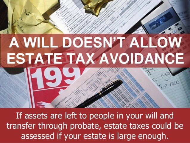 ANNAPOLIS • MILLERSVILLE • BOWIE • WALDORF A WILL DOESN'T ALLOW ESTATE TAX AVOIDANCE If assets are left to people in your ...