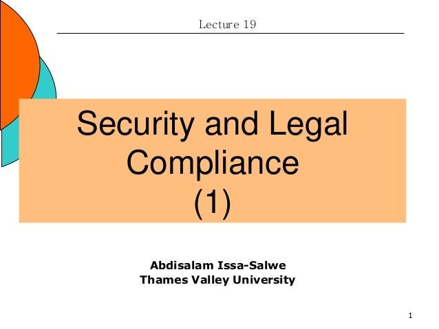 1 Security and Legal Compliance (1) Lecture 19 Abdisalam Issa-Salwe Thames Valley University
