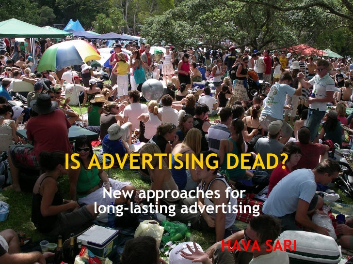 IS ADVERTISING DEAD? New approaches for  long-lasting advertising HAVA SARI