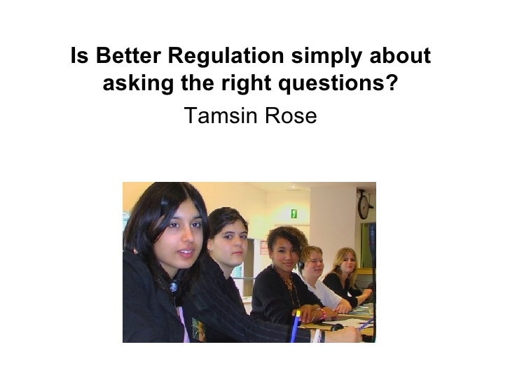 Is Better Regulation simply about asking the right questions? Tamsin Rose