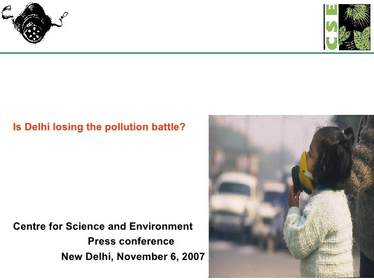 Is Delhi losing the pollution battle? Centre for Science and Environment Press conference New Delhi, November 6, 2007