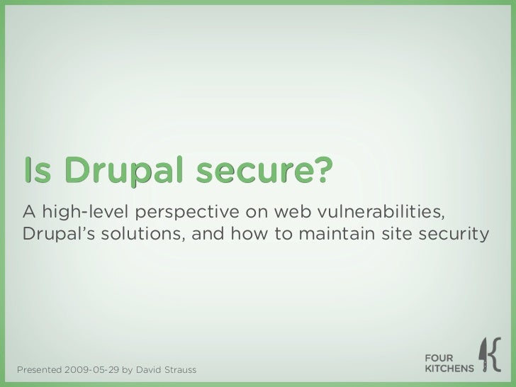 Is Drupal secure? A high-level perspective on web vulnerabilities, Drupal's solutions, and how to maintain site securityPr...