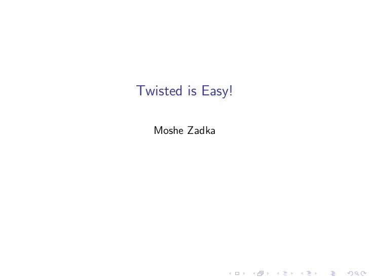 Twisted is Easy!  Moshe Zadka