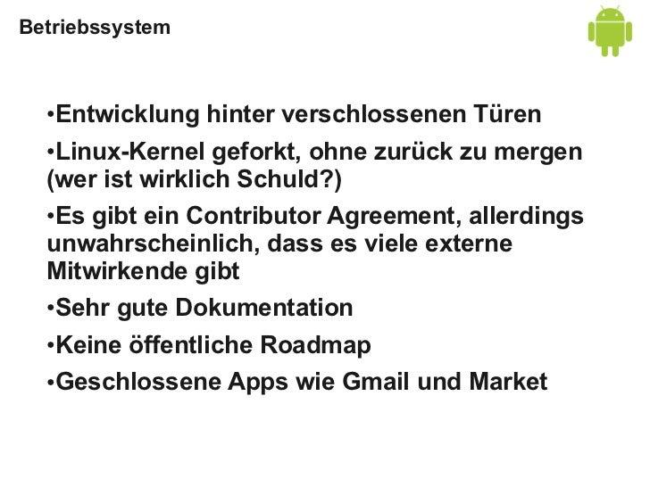 Apps/Ökosystem  ●Android Market: Zentrales App-Repo  ●Direkte Installation von Apps (einfach) möglich  ●Market ist GPL-kom...