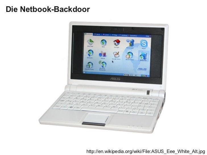Die Netbook-Backdoor                   http://en.wikipedia.org/wiki/File:ASUS_Eee_White_Alt.jpg