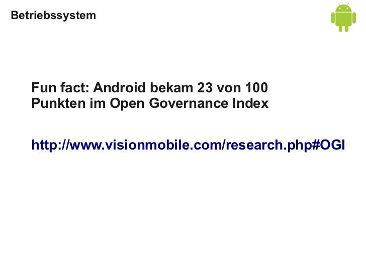 Hersteller-Ökosystem  ●HTC: Sense UI ist Open Source  ●Motorola: Proudly presented by Google  Samsung: Unlocked bootloader...