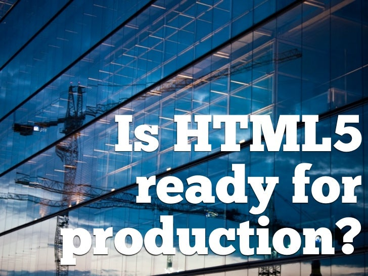 Is HTML5   ready forproduction?