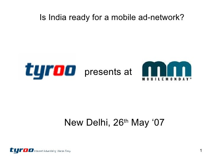 presents at New Delhi, 26 th  May '07 Is India ready for a mobile ad-network?