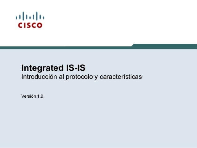 Integrated IS-ISIntegrated IS-IS Introducción al protocolo y característicasIntroducción al protocolo y características Ve...