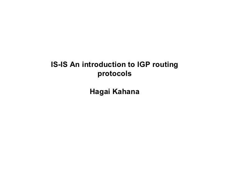IS-IS An introduction to IGP routing protocols Hagai Kahana