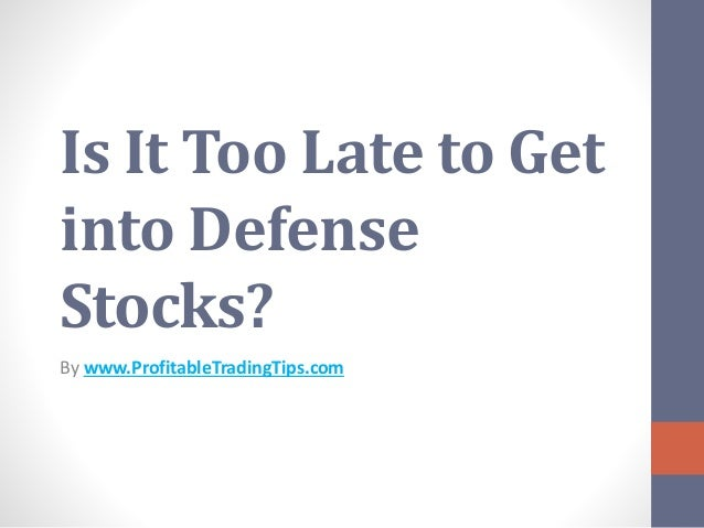 Is It Too Late to Get into Defense Stocks? By www.ProfitableTradingTips.com