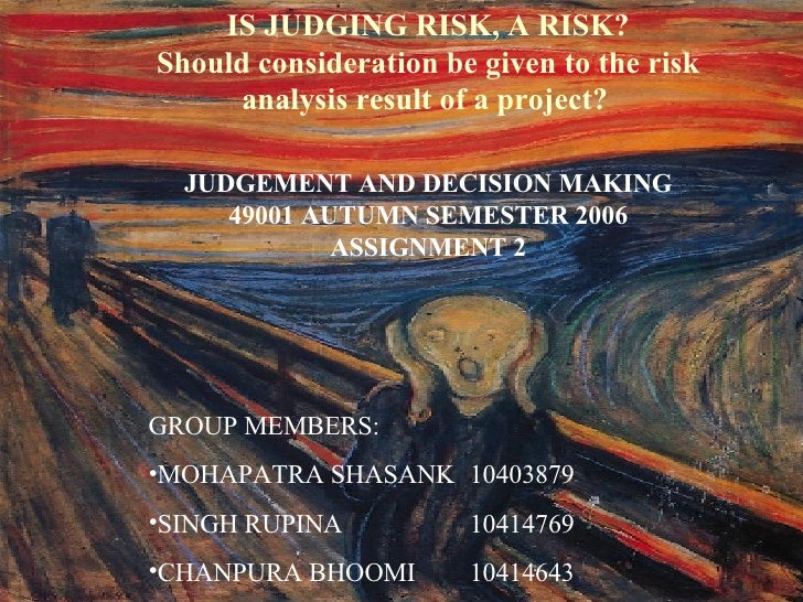 <ul><li>IS JUDGING RISK, A RISK? Should  consideration be given to the risk analysis result of a project?   </li></ul><ul>...