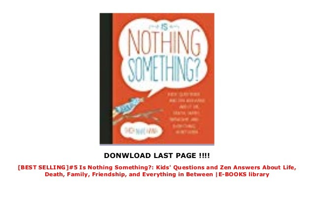 Death and Everything in Between Is Nothing Something?: Kids Questions and Zen Answers About Life Friendship Family