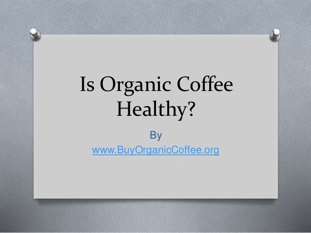 Is Organic Coffee Healthy? By www.BuyOrganicCoffee.org