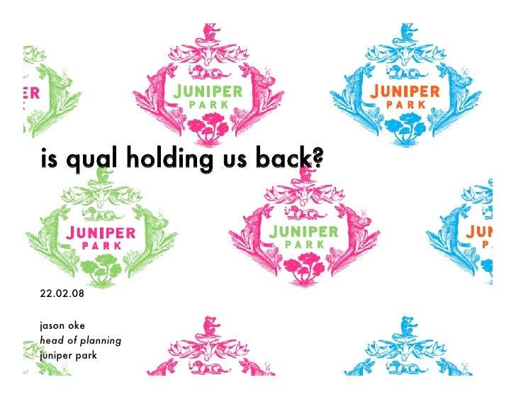is qual holding us back?    22.02.08   jason oke head of planning juniper park