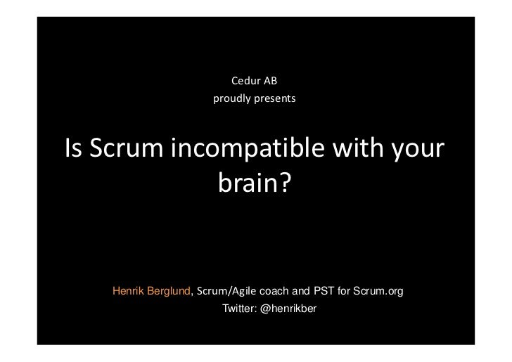 Cedur AB                      proudly presentsIs Scrum incompatible with your             brain?   Henrik Berglund, Scrum/...
