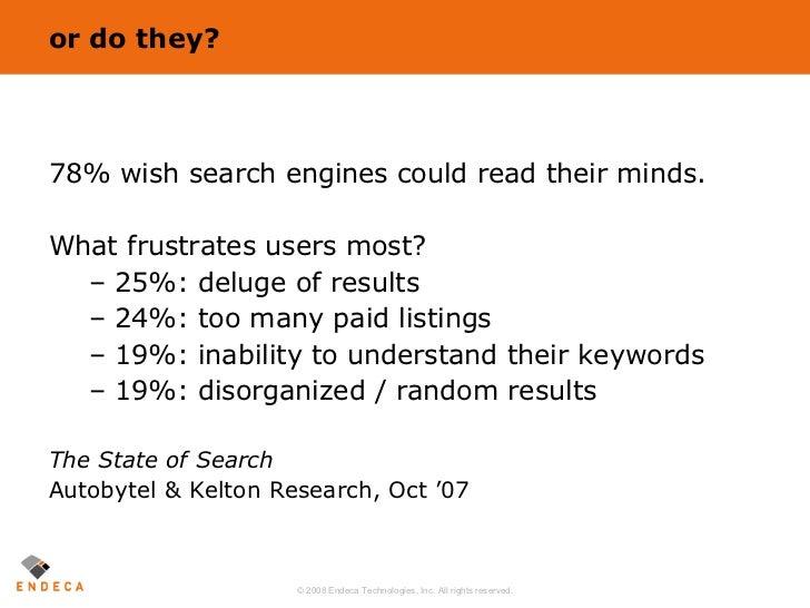 or do they? <ul><li>78% wish search engines could read their minds. </li></ul><ul><li>What frustrates users most? </li></u...