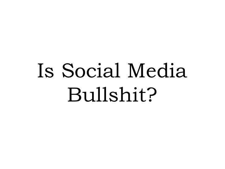 Is Social Media Bullshit?