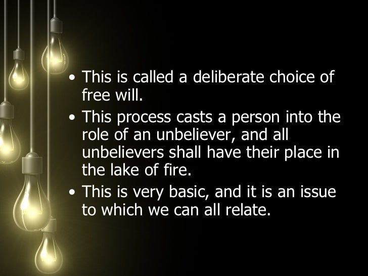 <ul><li>This is called a deliberate choice of free will.  </li></ul><ul><li>This process casts a person into the role of a...