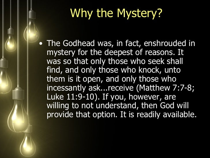 Why the Mystery?  <ul><li>The Godhead was, in fact, enshrouded in mystery for the deepest of reasons. It was so that only ...
