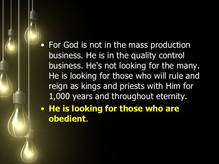 <ul><li>For God is not in the mass production business. He is in the quality control business. He's not looking for the ma...