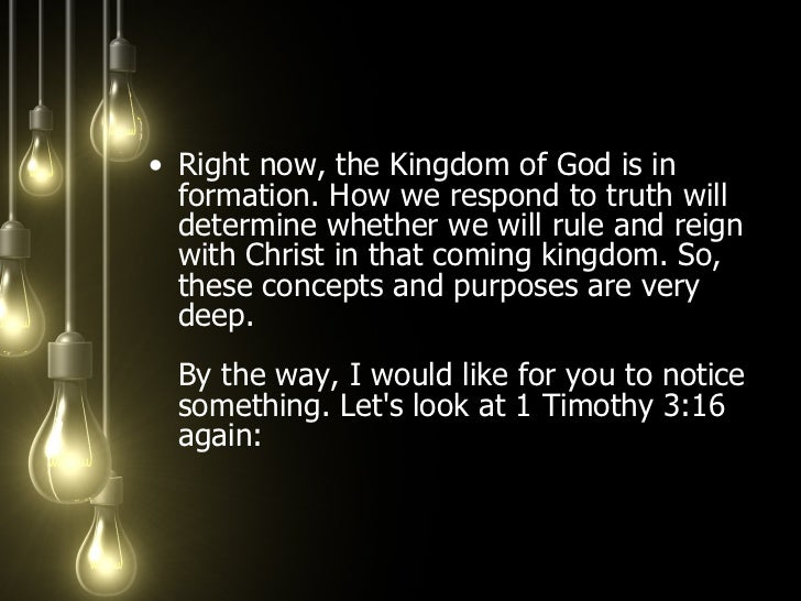 <ul><li>Right now, the Kingdom of God is in formation. How we respond to truth will determine whether we will rule and rei...