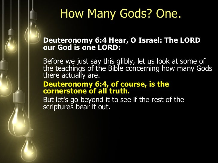 How Many Gods? One.  <ul><li>Deuteronomy 6:4 Hear, O Israel: The LORD our God is one LORD:  Before we just say this glibly...