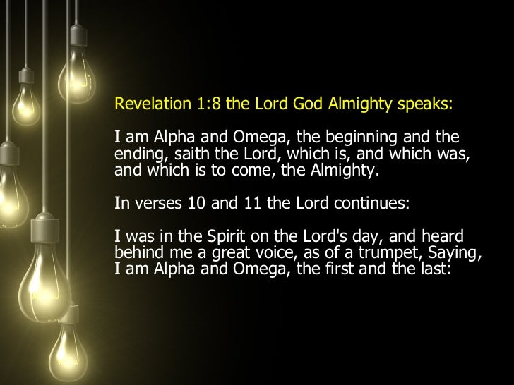<ul><li>Revelation 1:8 the Lord God Almighty speaks:  I am Alpha and Omega, the beginning and the ending, saith the Lord, ...