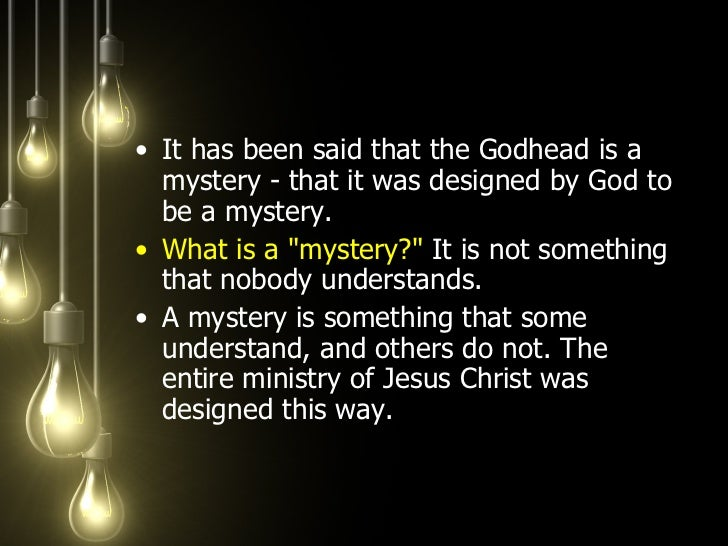 <ul><li>It has been said that the Godhead is a mystery - that it was designed by God to be a mystery.  </li></ul><ul><li>W...