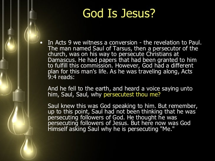 God Is Jesus?  <ul><li>In Acts 9 we witness a conversion - the revelation to Paul. The man named Saul of Tarsus, then a pe...