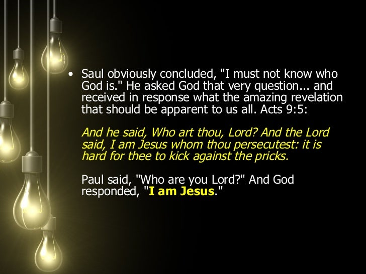 <ul><li>Saul obviously concluded, &quot;I must not know who God is.&quot; He asked God that very question... and received ...