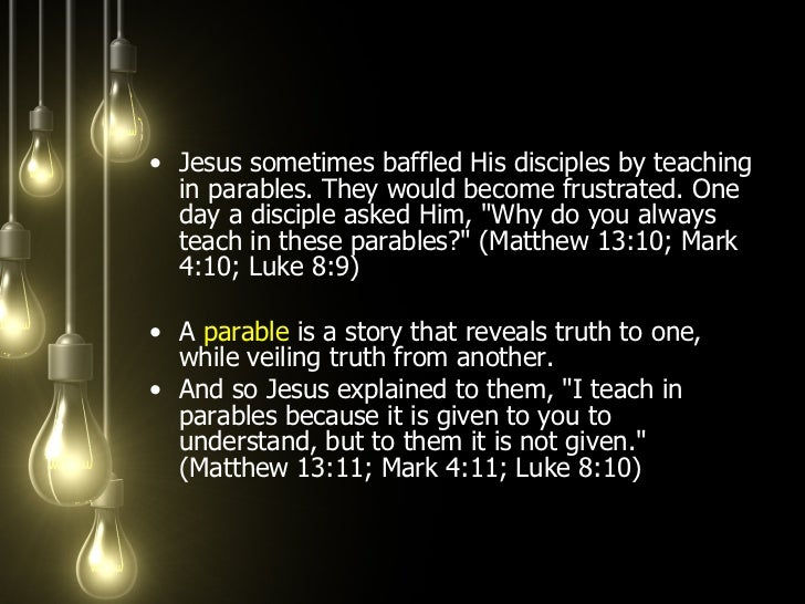 <ul><li>Jesus sometimes baffled His disciples by teaching in parables. They would become frustrated. One day a disciple as...